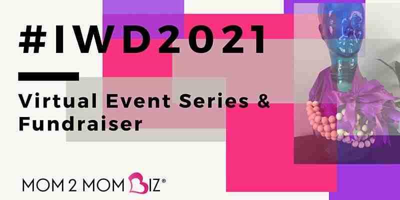 #IWD2021 Virtual Event Series & Fundraiser by Mom2Mom Biz